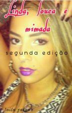 Linda, louca e mimada 2  by lasp_rj