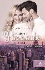 Entre o passado e Uma Nova Chance #Livro 4 by CamyJk