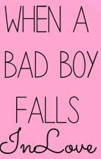When A Bad Boy Falls InLove by LittleCookieDreamer