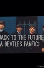 Back To The Future (A Beatles Fan Fic)(COMPLETED) by BEATLES_PERCY_TARDIS