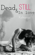 Dead and still in love by Kshargz