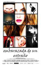 Embarazada De Un Extraño by LaVidaEsUnaZorra
