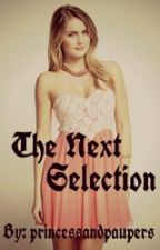 The Next Selection by princessandpaupers