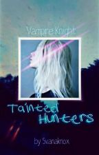 ☯Tainted Hunter☯: Book 2 by SvanaKnox