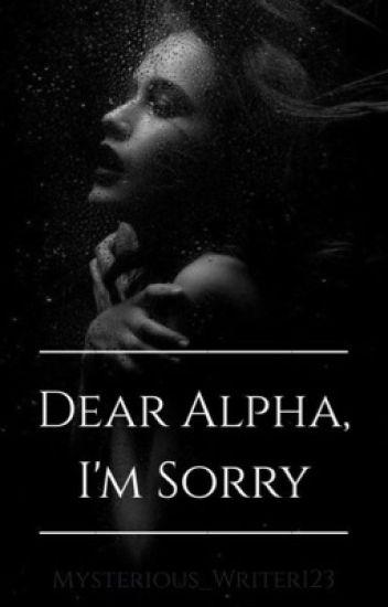 Dear Alpha, I'm Sorry.