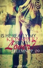 Is He Really My Kidnapper? Or My Lover? [COMPLETED] by ElleMNOP_09