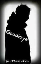 Goodbye by Your_Gladiator