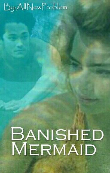 Banished Mermaid (Mako mermaids Fanfic)