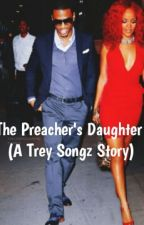 The Preacher's Daughter (A Trey Songz Story)ON HOLD by Tay____