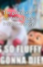The guardians are falling (jack frost love story) by Booksrules