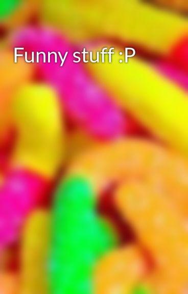 Funny stuff :P by Sparklyunicorns1234