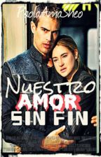 ''NUESTRO AMOR SIN FIN''(divergente alternativo final) by PaolaAmaSheo