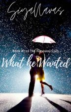 What He Wanted (Book#1 of The Runaway Club) by SiyaNavas