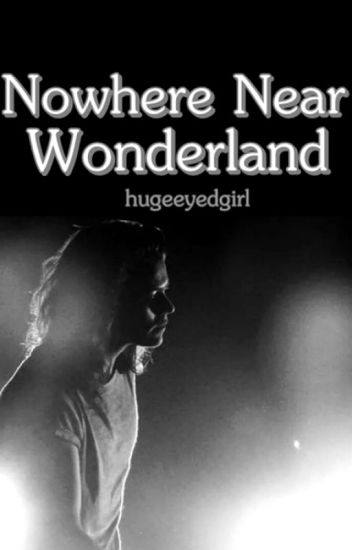 Nowhere Near Wonderland - [Harry Styles]
