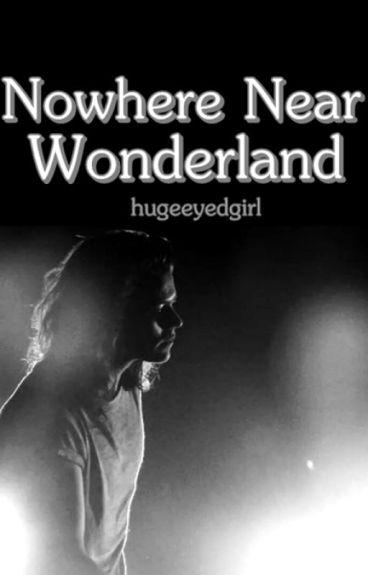 Nowhere Near Wonderland - [Harry Styles]