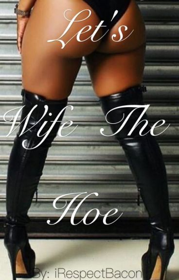 Let's Wife The Hoe ( #Urban )