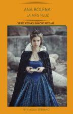 Ana Bolena: La más feliz- Trilogía Reinas Inmortales- Libro #1© by nieblaeterna