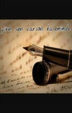 ' yine sen varsın kalemimde ' by xjxcurly