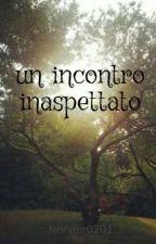 Un incontro inaspettato (In Revisione) by Jennifer0201