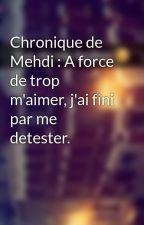 Chronique de Mehdi : A force de trop m'aimer, j'ai fini par me detester. by Chroniques_world