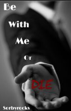 Be with me or DIE by sorbyrocks