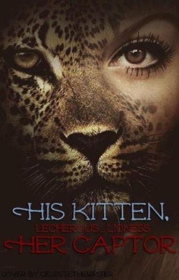 His Kitten, Her Captor by Lecherous_Lioness