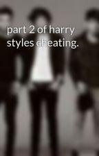 part 2 of harry styles cheating. by harrystylesfan01