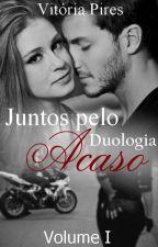 Duologia Juntos Pelo Acaso - Volume I by vitoriavpi