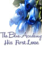 The Blue Academy: His First Love by goodguyinblue