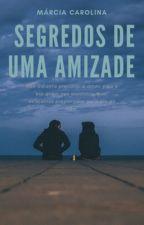 Segredos de Uma Amizade by Marciamcl