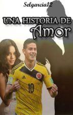 UNA HISTORIA DE AMOR (James Rodriguez y tu ) by selgarcia12