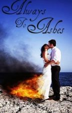 Always To Ashes by CaitlynTheresa