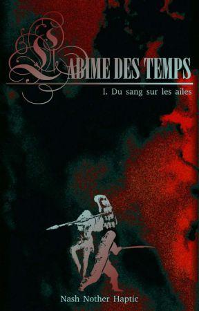 L'ABÎME DES TEMPS - I. Du sang sur les ailes by Nash_NH