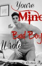 You're Mine, the Bad Boy Wrote by PotatoingTheCouch