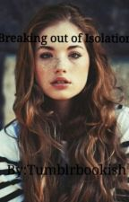 Breaking out of Isolation by tumblrbookish