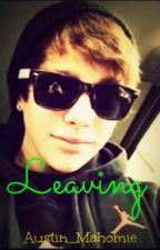Leaving {Austin Mahone Fan Fiction} by Austin_Mahomie