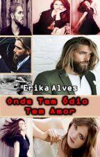 Onde Tem Ódio  Tem Amor by ErikaAlvesIce
