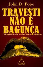 Travesti não é Bagunça by JohnDPope