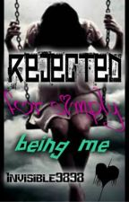 Rejected for Simply Being Me (Slow Updates) by invisible9898