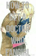 How To Get A Doctor Who Fangirl by fanboy5555