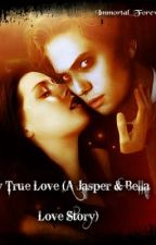 My True Love( A Jasper and Bella Love Story) by Immortal_Forever31