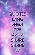 Quotes Lang Mga Pre Kaya Share Share Na by AlmiKo_04