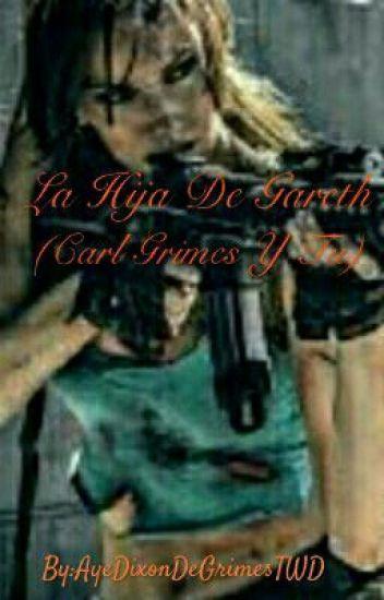 La Hija De Gareth (Carl Grimes Y Tu)