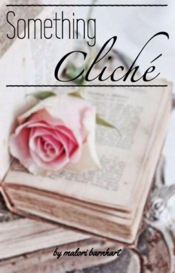 Something Cliché {L.H}