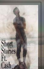 Short Stories Ft. Cash by whoareyou2judge