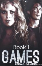 The Games ~ Book 1 ~ (The 100/Bellarke) by 1abigailgilmore1