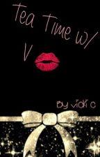 Tea Time with V ❤️ by VickiChantel