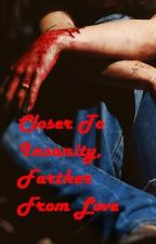 Closer to Insanity, Farther from Love(Watty awards) by karacan55
