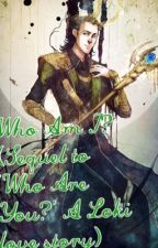 Who am I? (A Sequel to 'Who are You?' A Loki love story) by bookloversadie