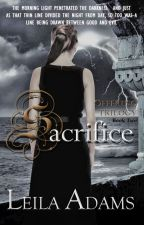 Sacrifice (Book 2) [#Wattys2016] by Leila_Adams